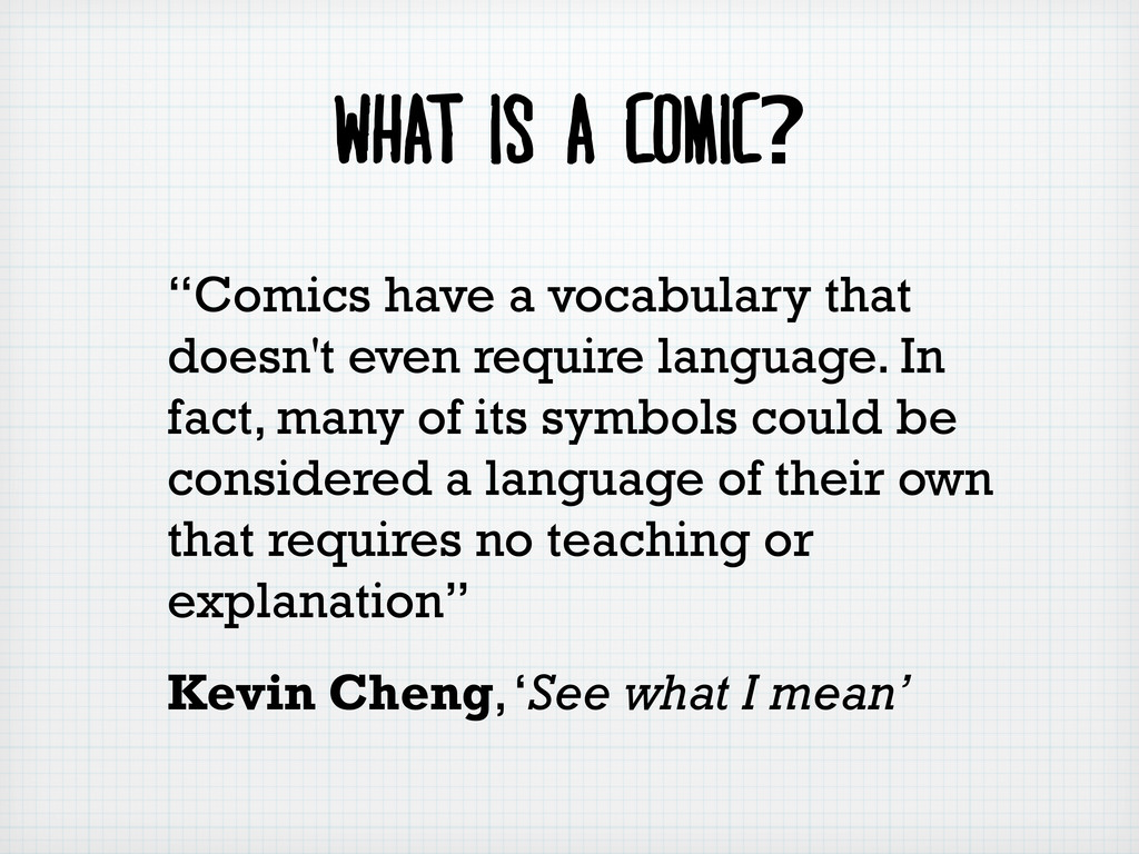 """What is a comic? """"Comics have a vocabulary that..."""