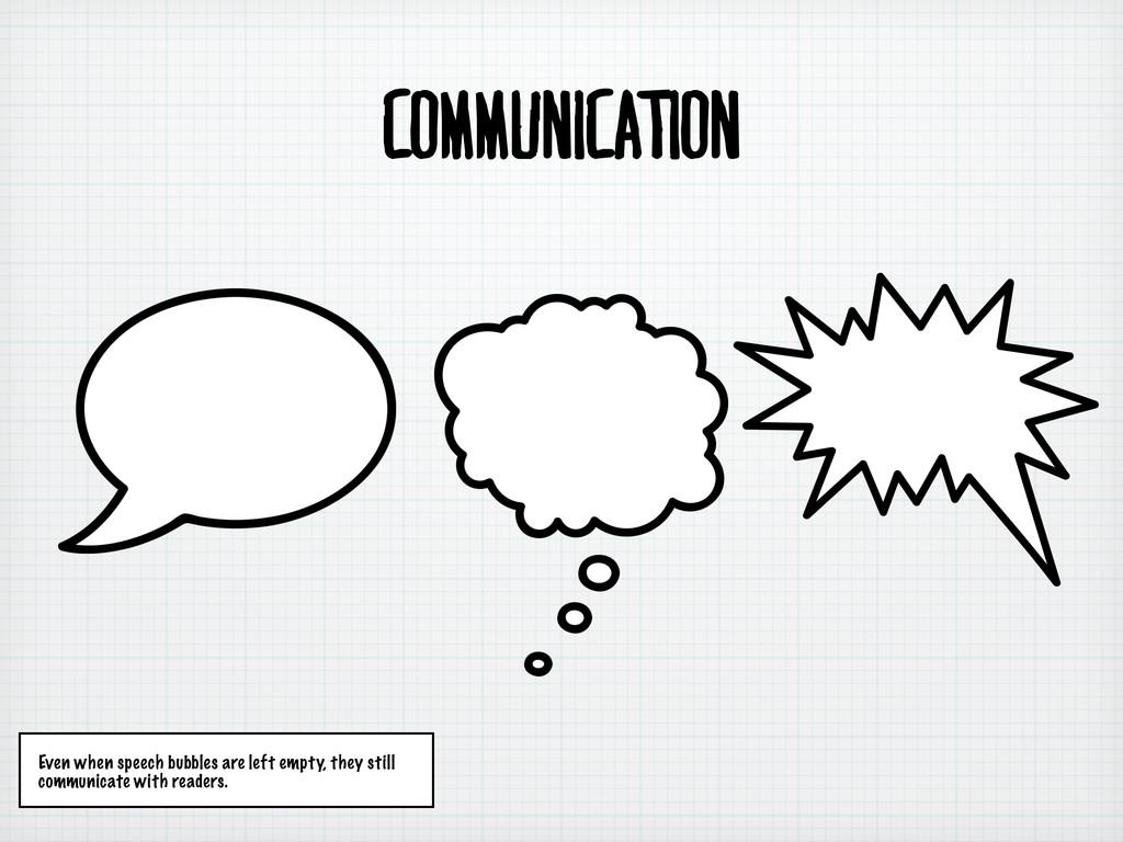 communication Even when speech bubbles are left...