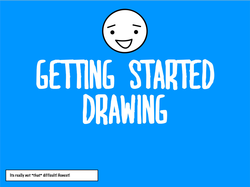 getting started drawing Its really not *that* d...