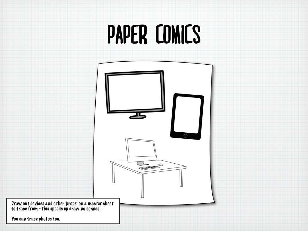 Paper comics Draw out devices and other 'props'...