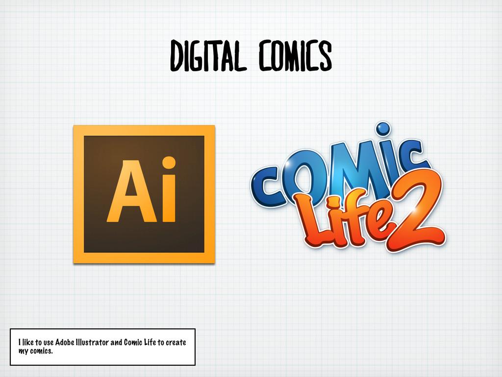 DIGITAL COMICS I like to use Adobe Illustrator ...