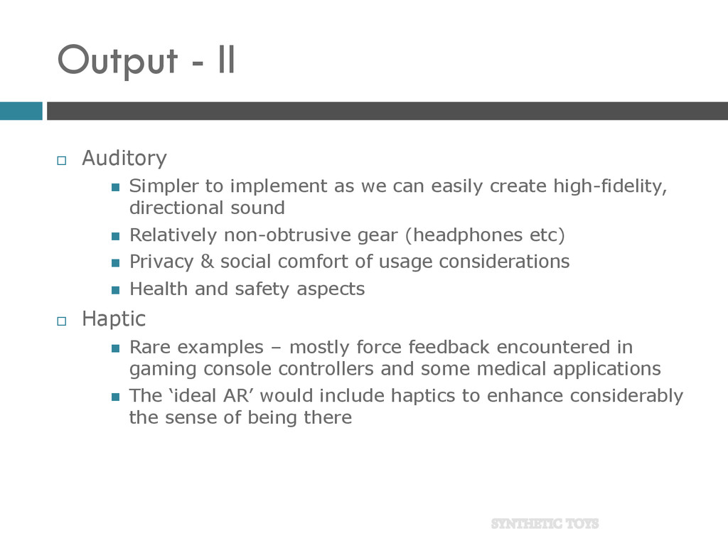 Output - II  Auditory  Simpler to implement a...