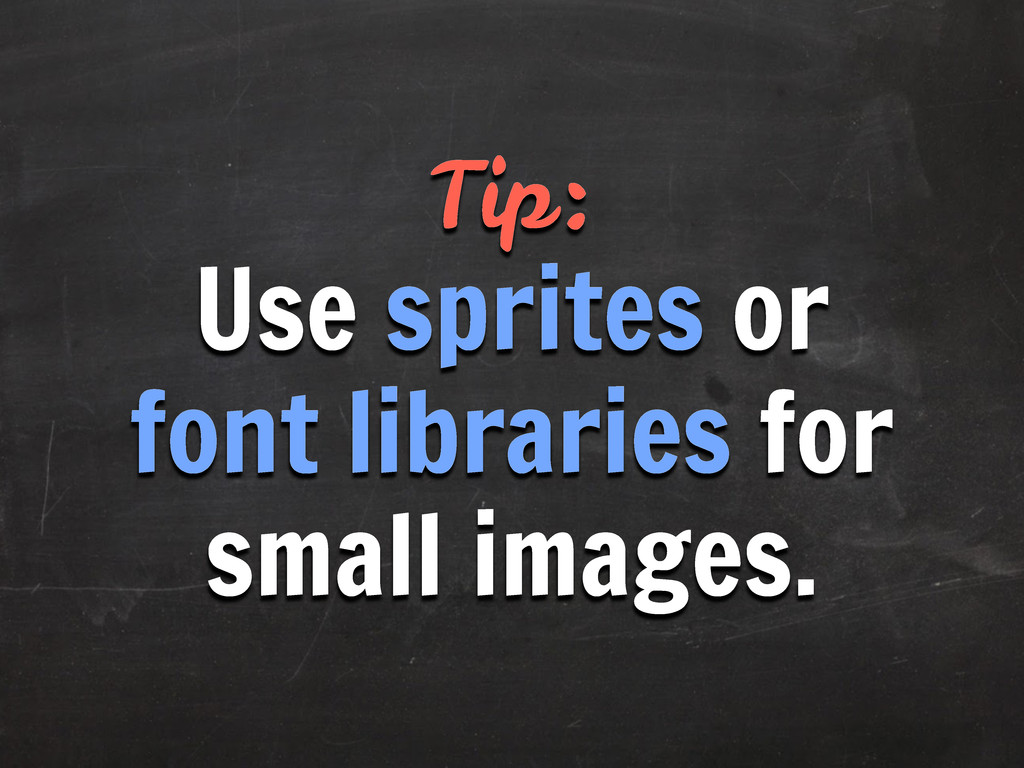 Tip: Use sprites or font libraries for small im...
