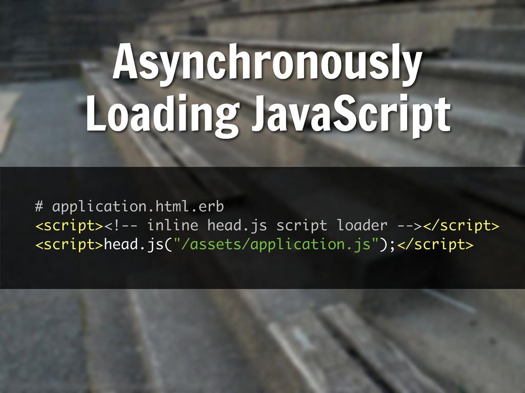 # application.html.erb <script><!-- inline head...