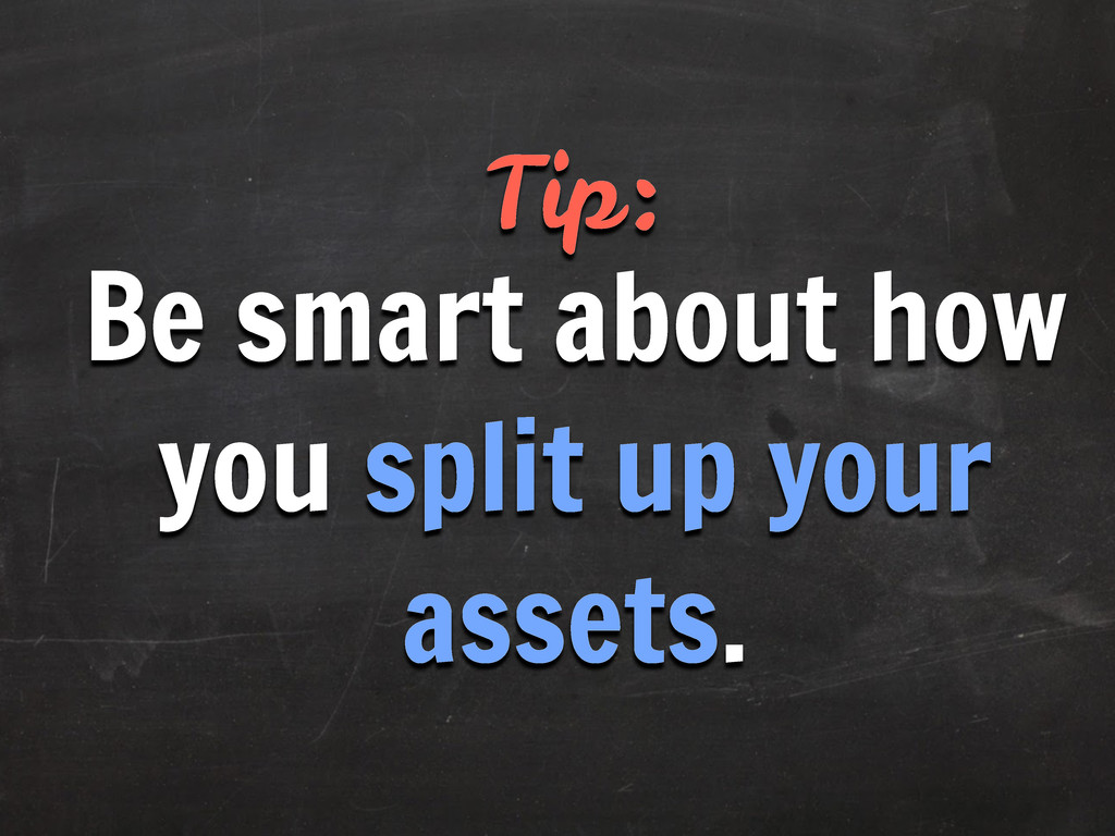 Tip: Be smart about how you split up your asset...