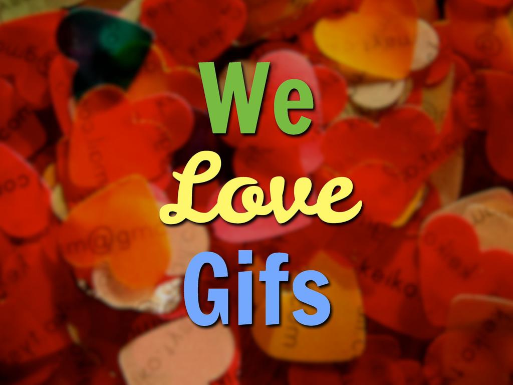 We Love Gifs