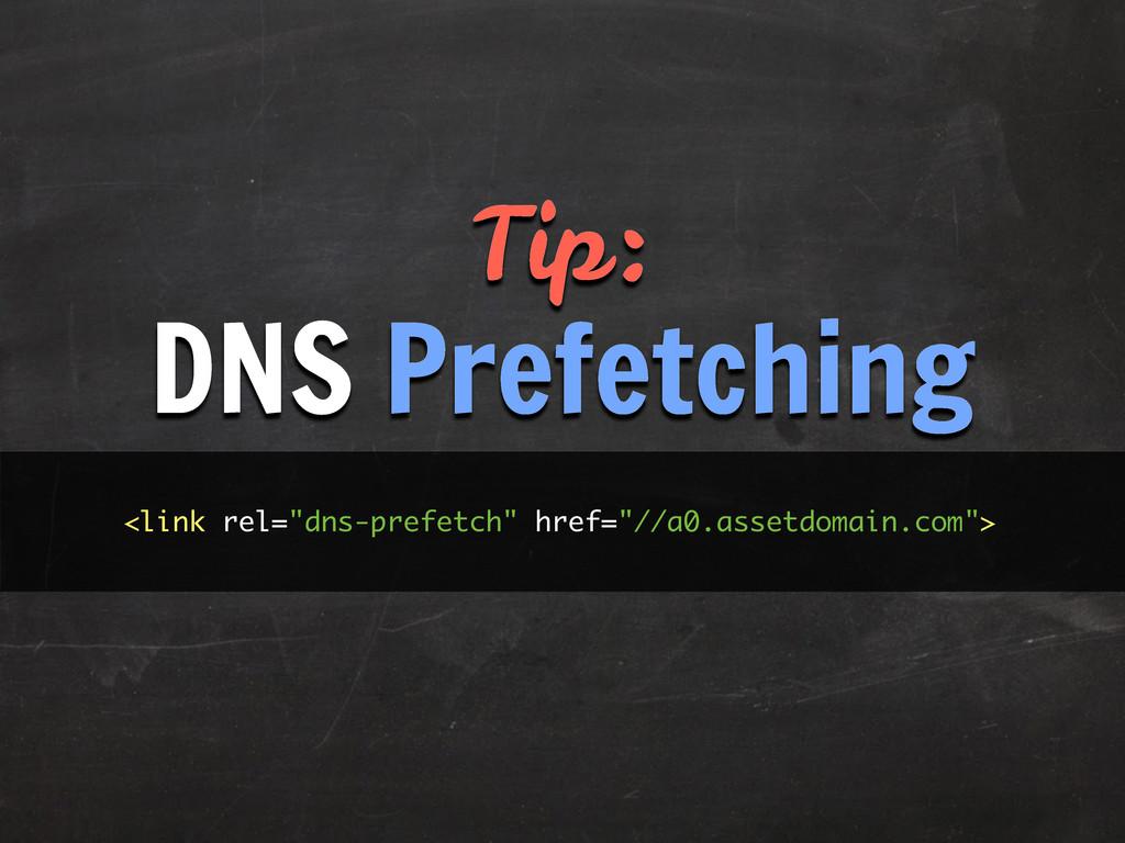 """Tip: DNS Prefetching <link rel=""""dns-prefetch"""" h..."""