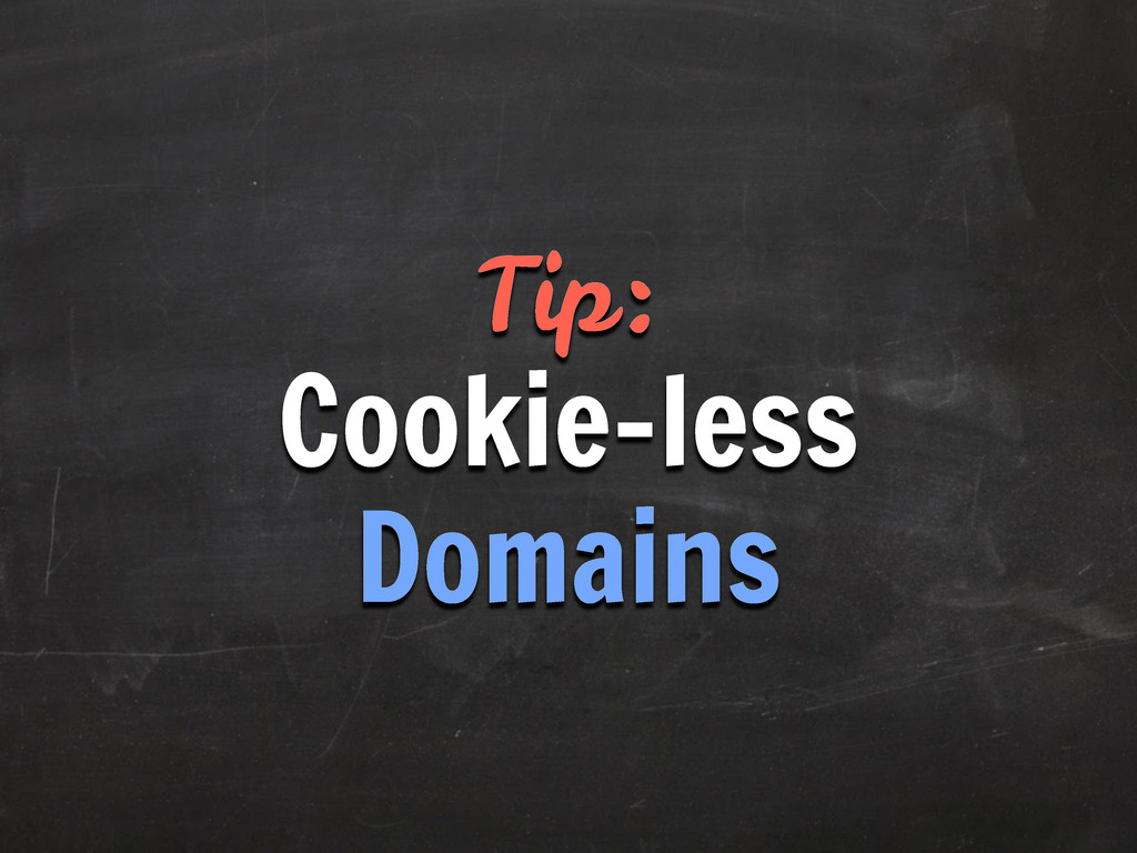 Tip: Cookie-less Domains