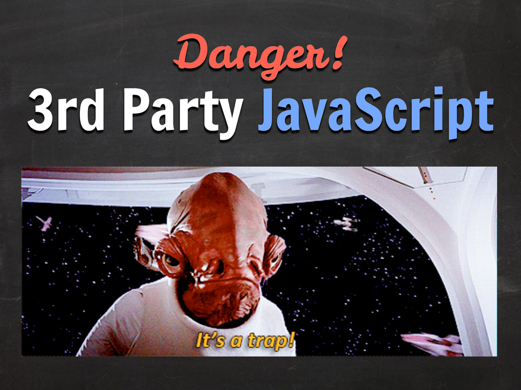 Danger! 3rd Party JavaScript
