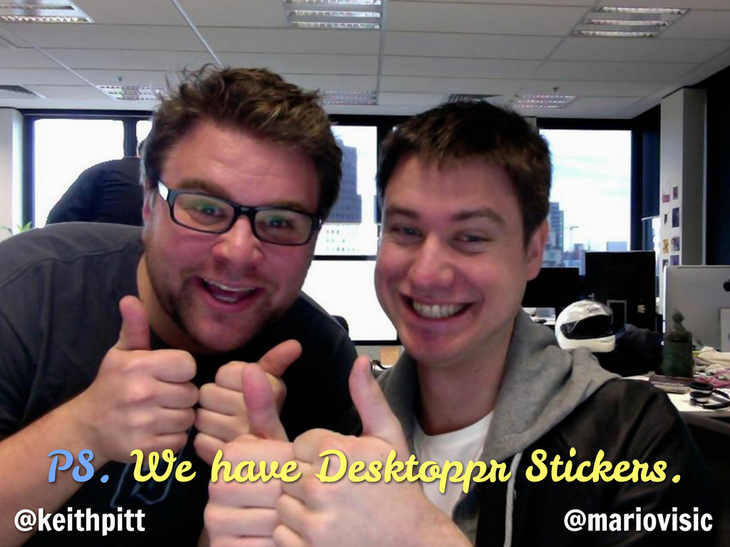 Thanks! @keithpitt @mariovisic PS. We have Desk...