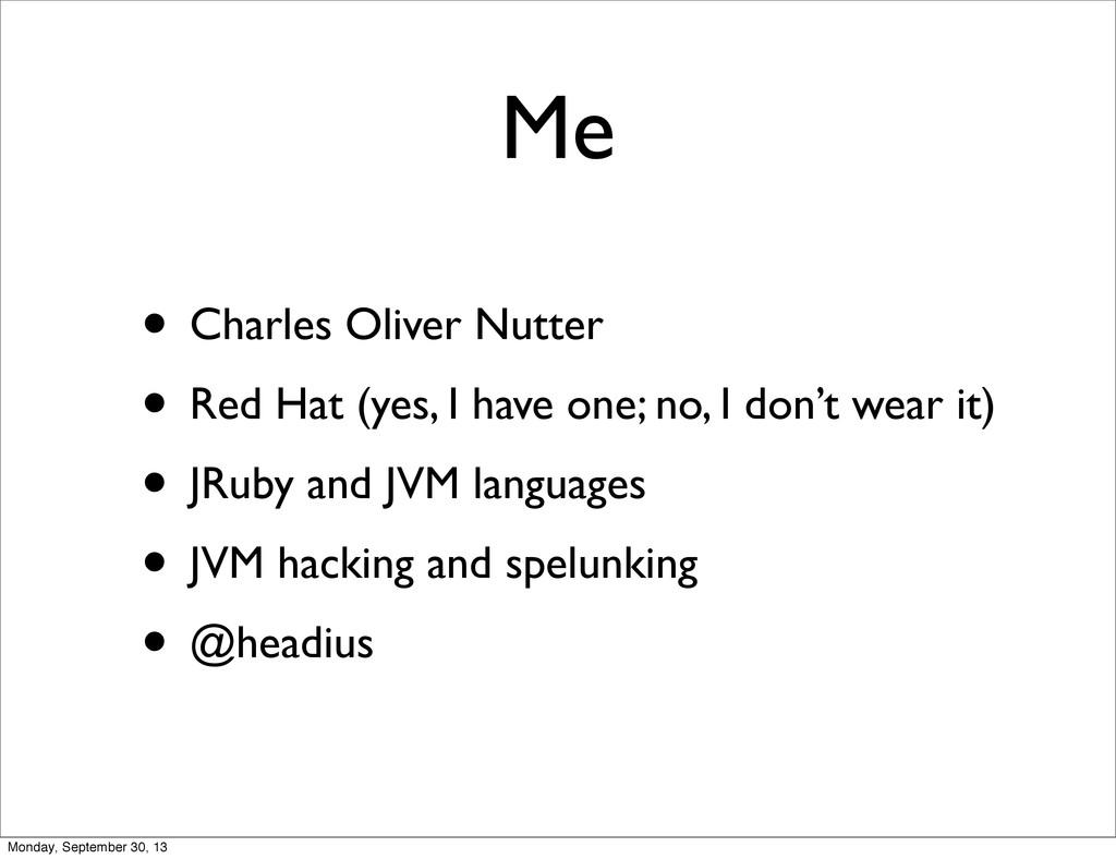Me • Charles Oliver Nutter • Red Hat (yes, I ha...
