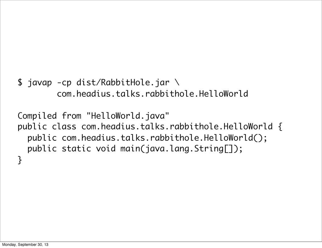$ javap -cp dist/RabbitHole.jar \ com.headius.t...