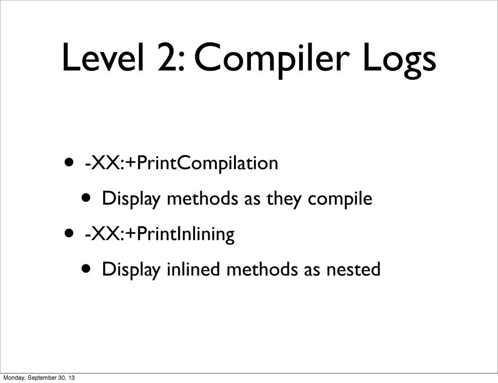 Level 2: Compiler Logs • -XX:+PrintCompilation ...