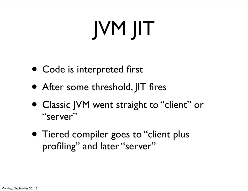 JVM JIT • Code is interpreted first • After some...