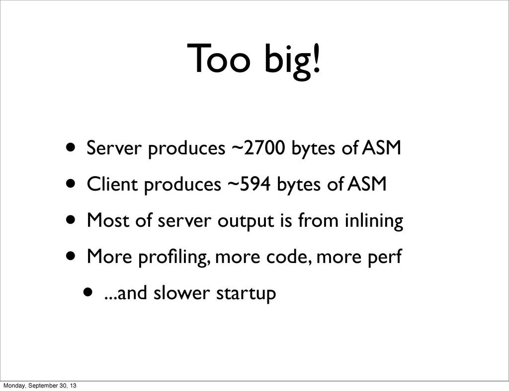 Too big! • Server produces ~2700 bytes of ASM •...