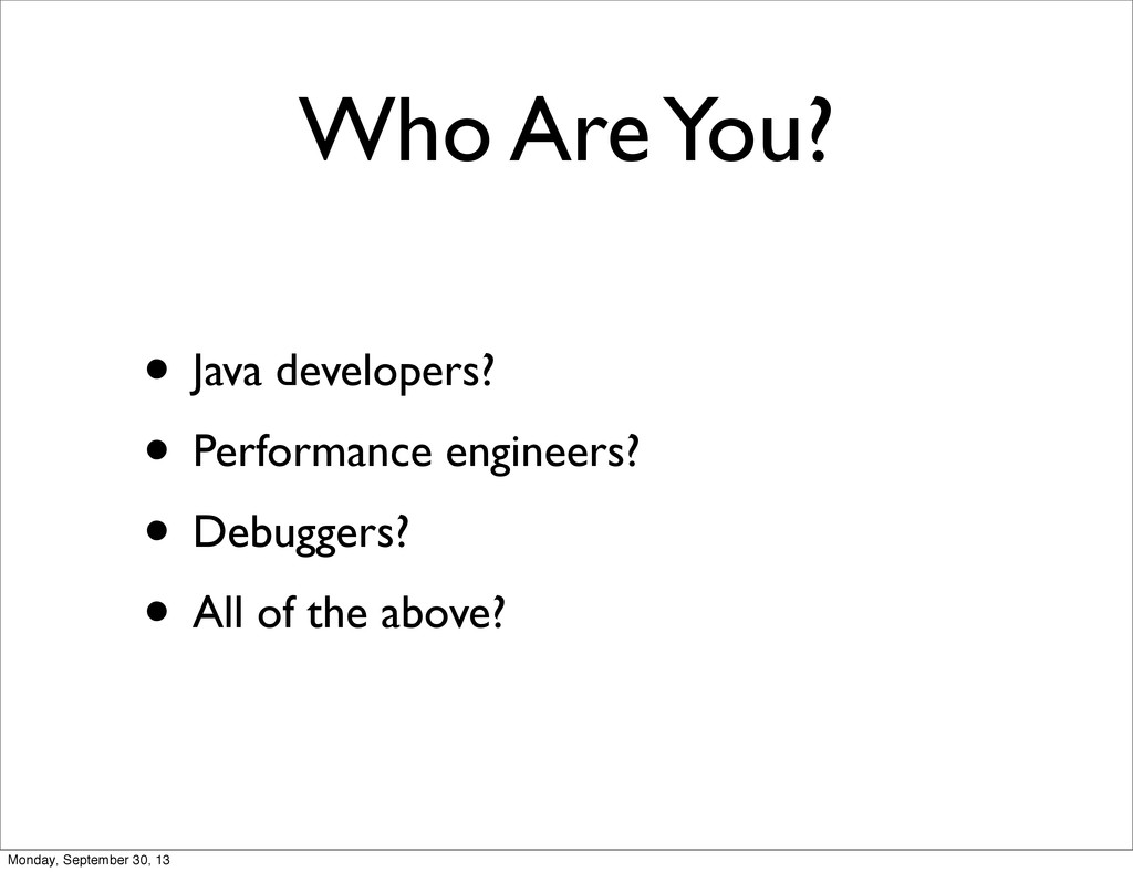 Who Are You? • Java developers? • Performance e...
