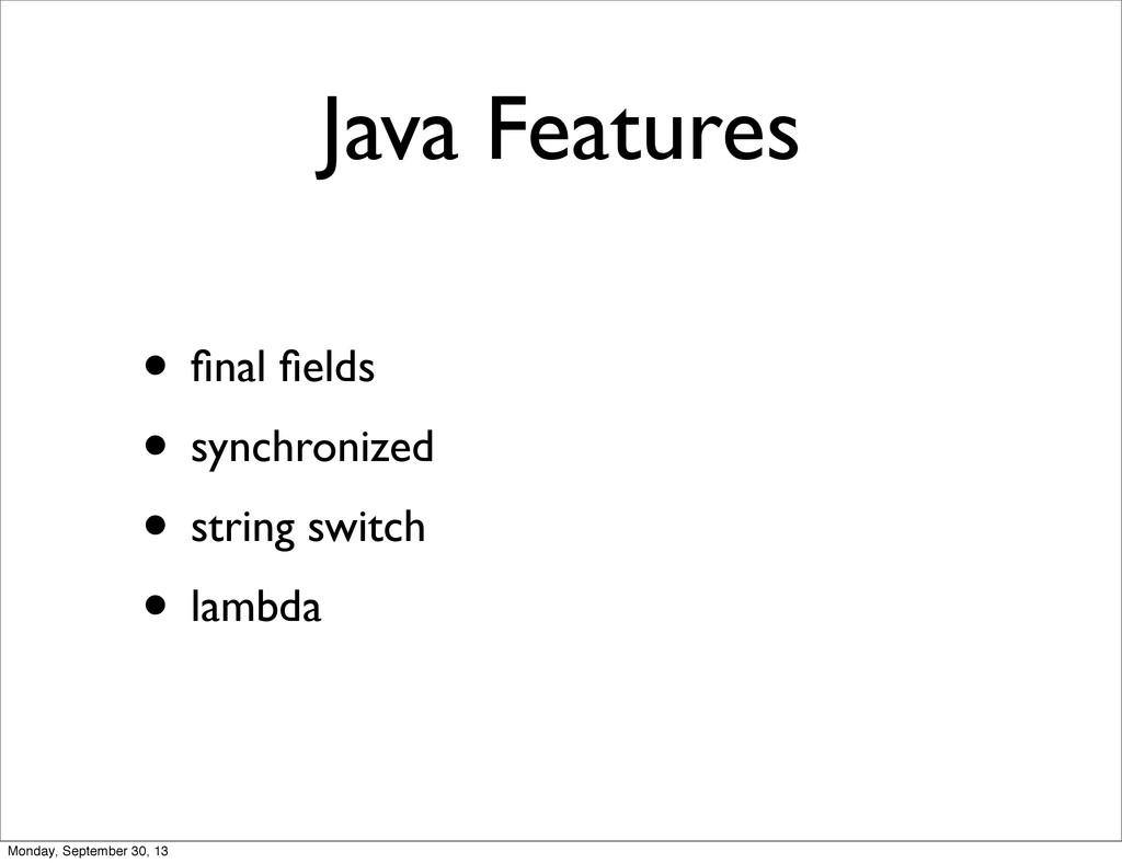 Java Features • final fields • synchronized • str...