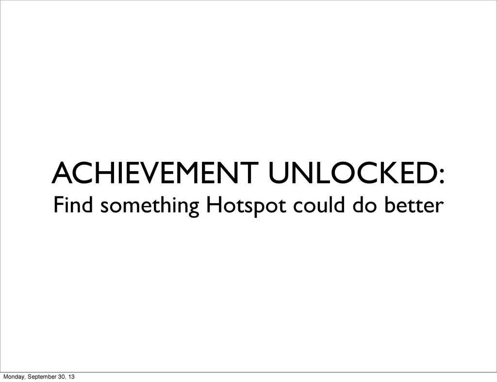 ACHIEVEMENT UNLOCKED: Find something Hotspot co...