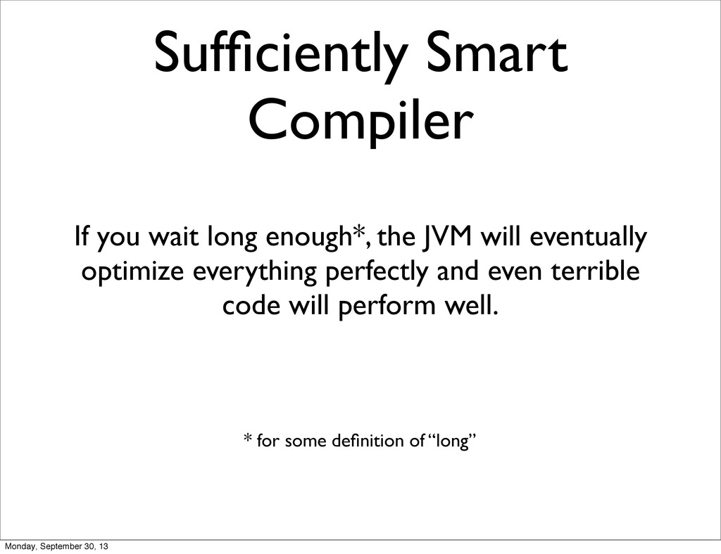 Sufficiently Smart Compiler If you wait long eno...
