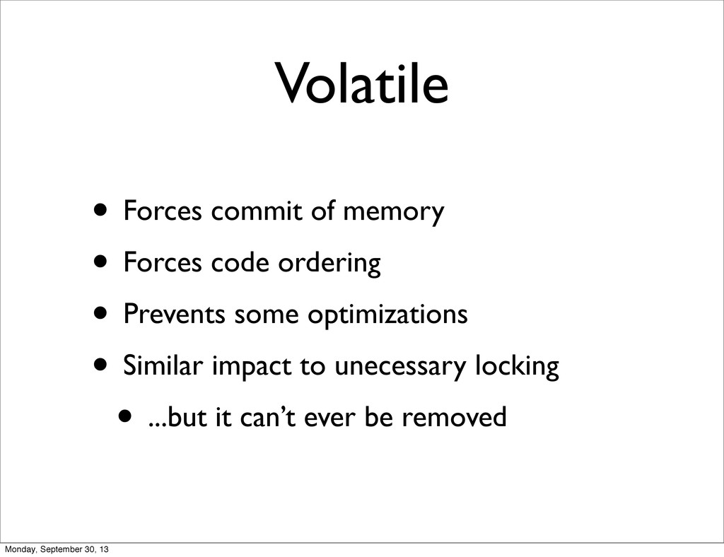Volatile • Forces commit of memory • Forces cod...