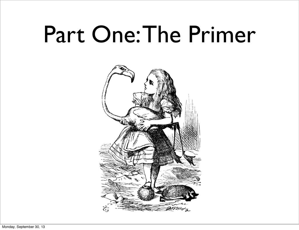Part One: The Primer Monday, September 30, 13
