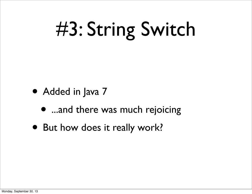 #3: String Switch • Added in Java 7 • ...and th...