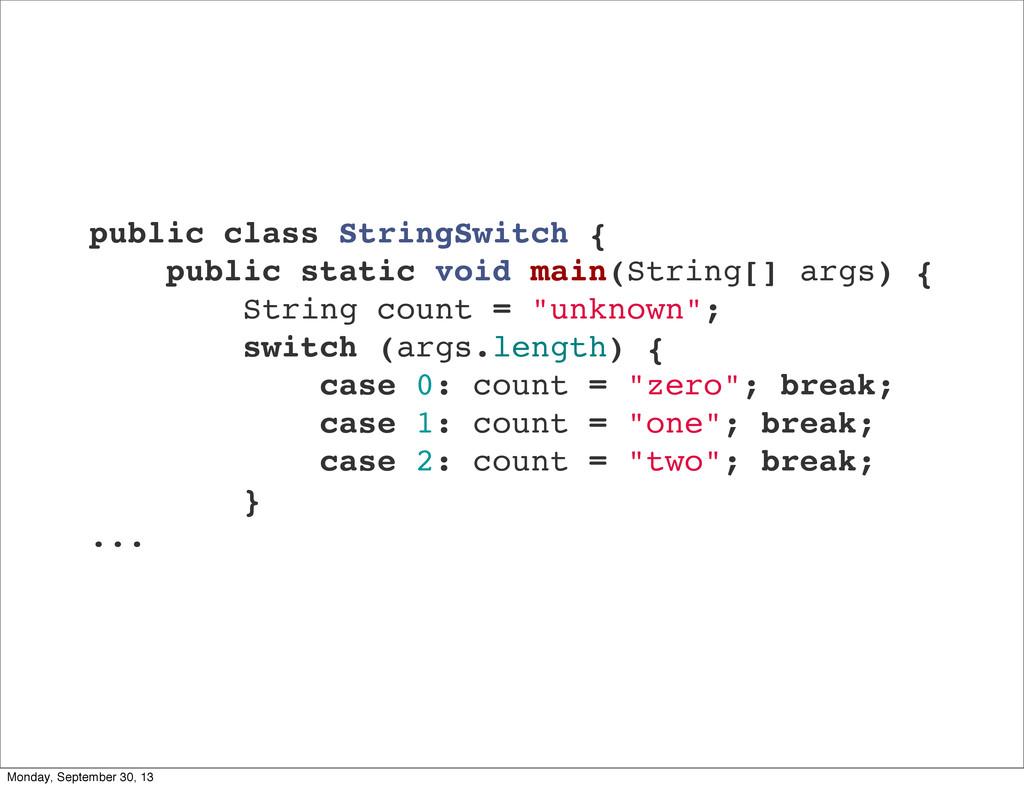 public class StringSwitch { public static void ...