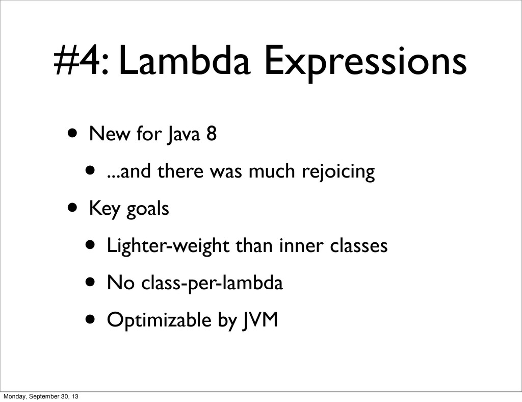#4: Lambda Expressions • New for Java 8 • ...an...