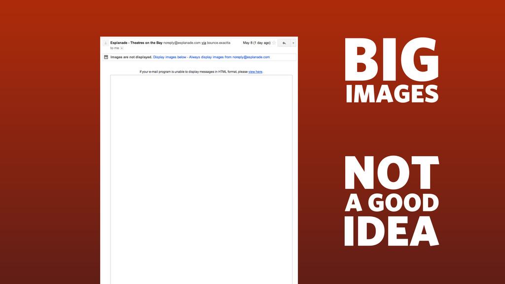 BIG IMAGES NOT A GOOD IDEA