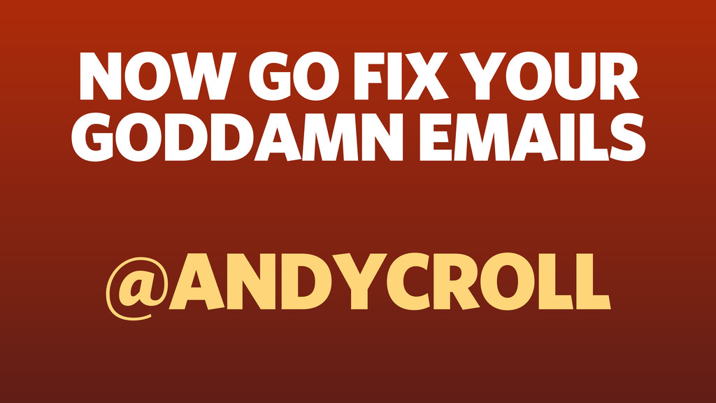 @ANDYCROLL NOW GO FIX YOUR GODDAMN EMAILS