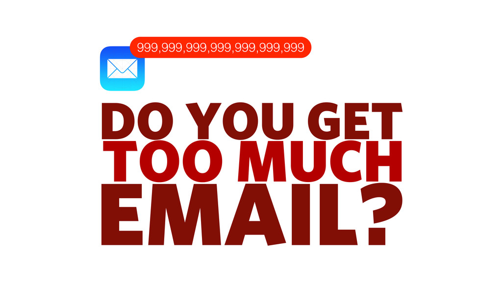 DO YOU GET TOO MUCH EMAIL? 999,999,999,999,999,...