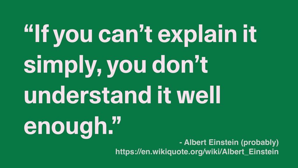 """If you can't explain it simply, you don't unde..."
