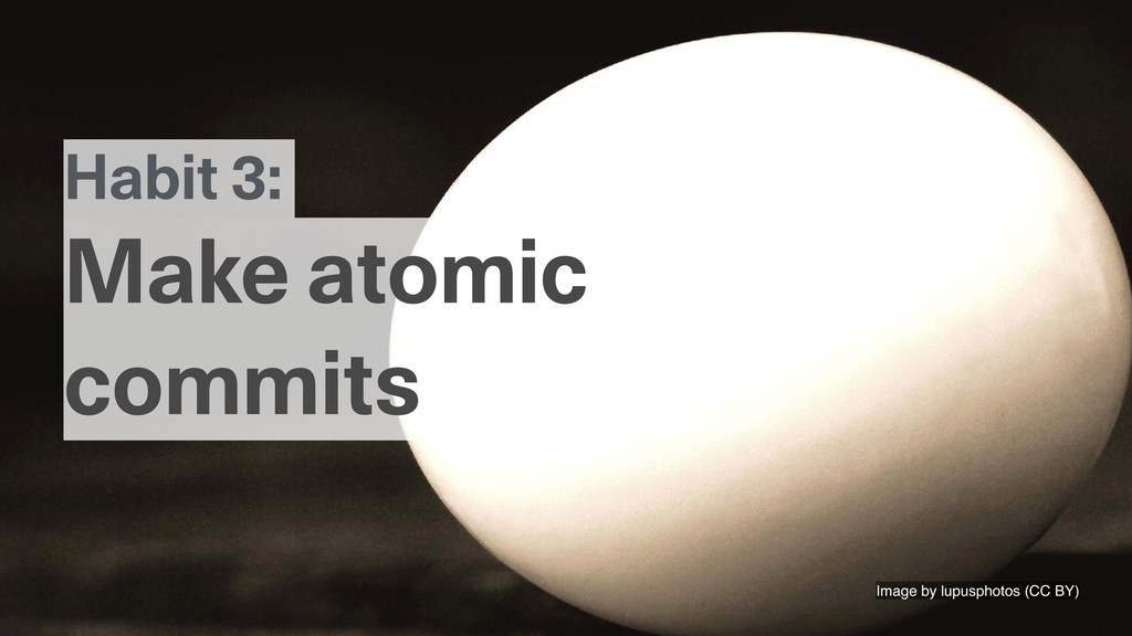Image by lupusphotos (CC BY) Habit 3: Make atom...