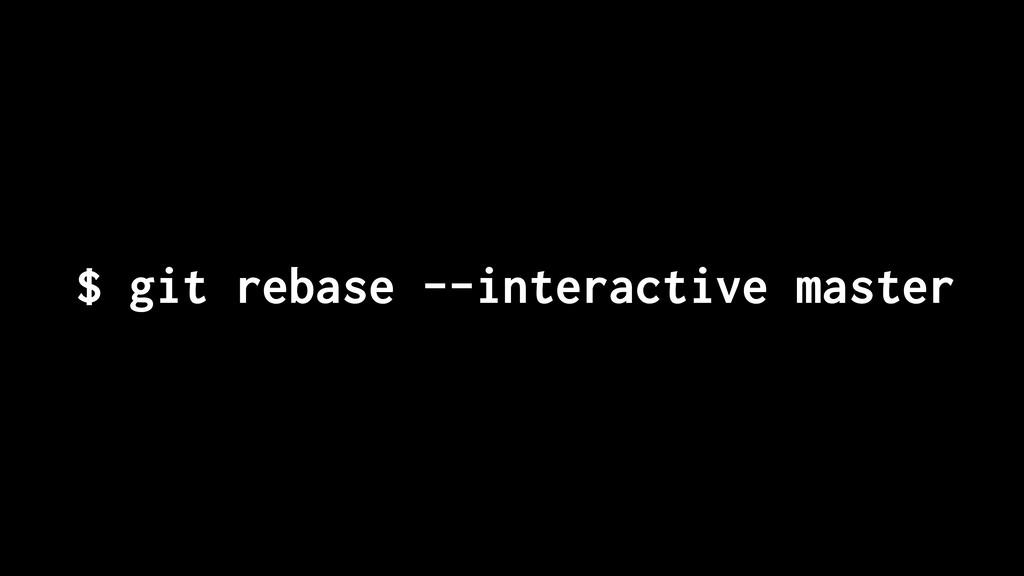$ git rebase --interactive master