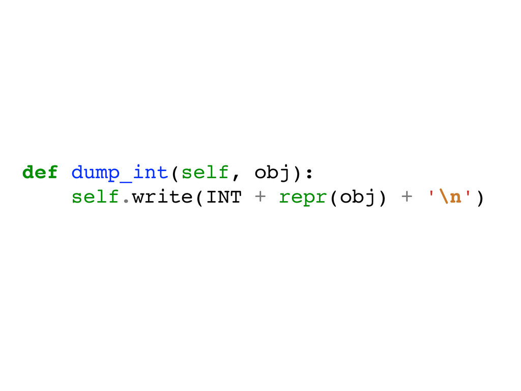 def dump_int(self, obj):! self.write(INT + repr...