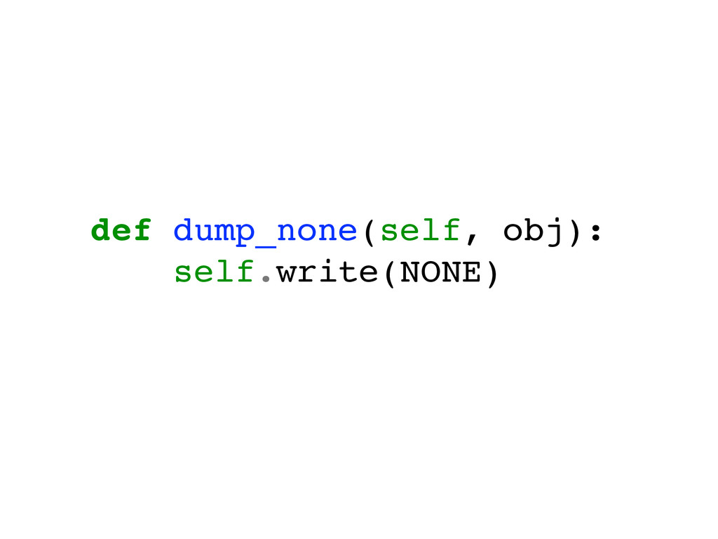 def dump_none(self, obj):! self.write(NONE)!