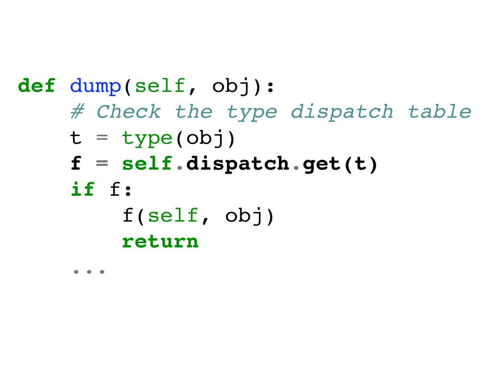 def dump(self, obj):! # Check the type dispatch...