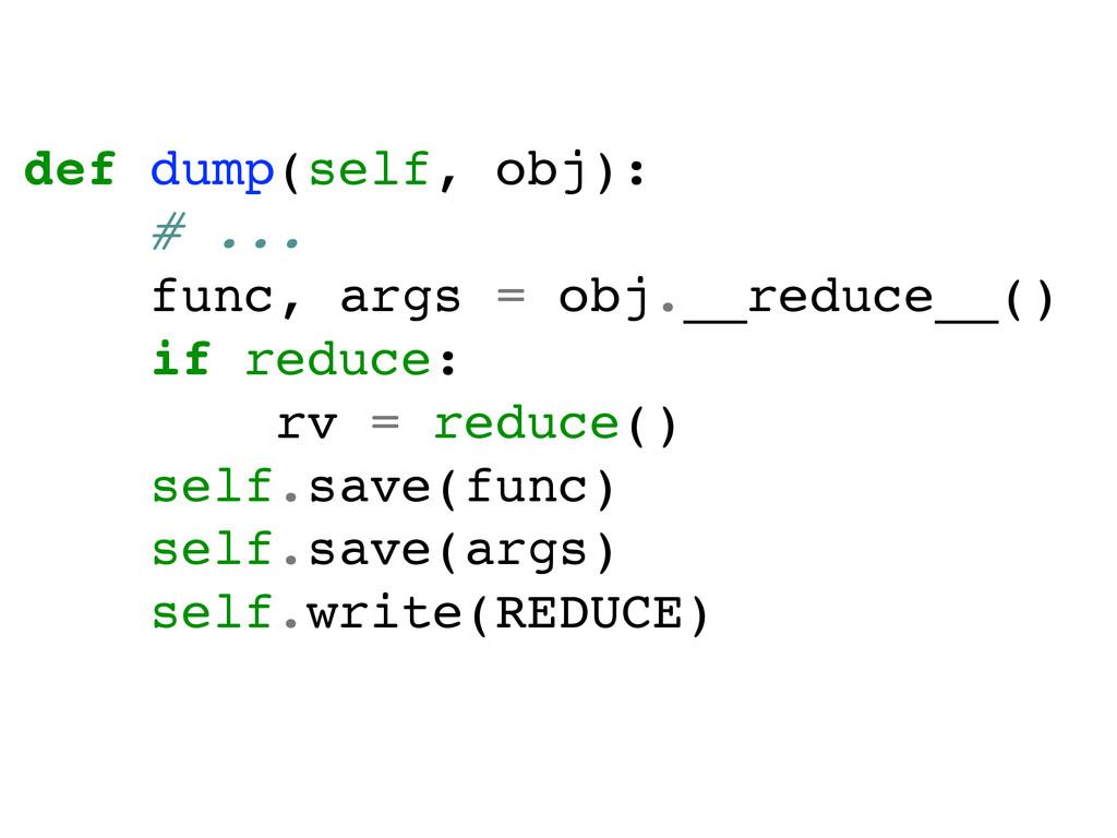 def dump(self, obj):! # ...! func, args = obj._...