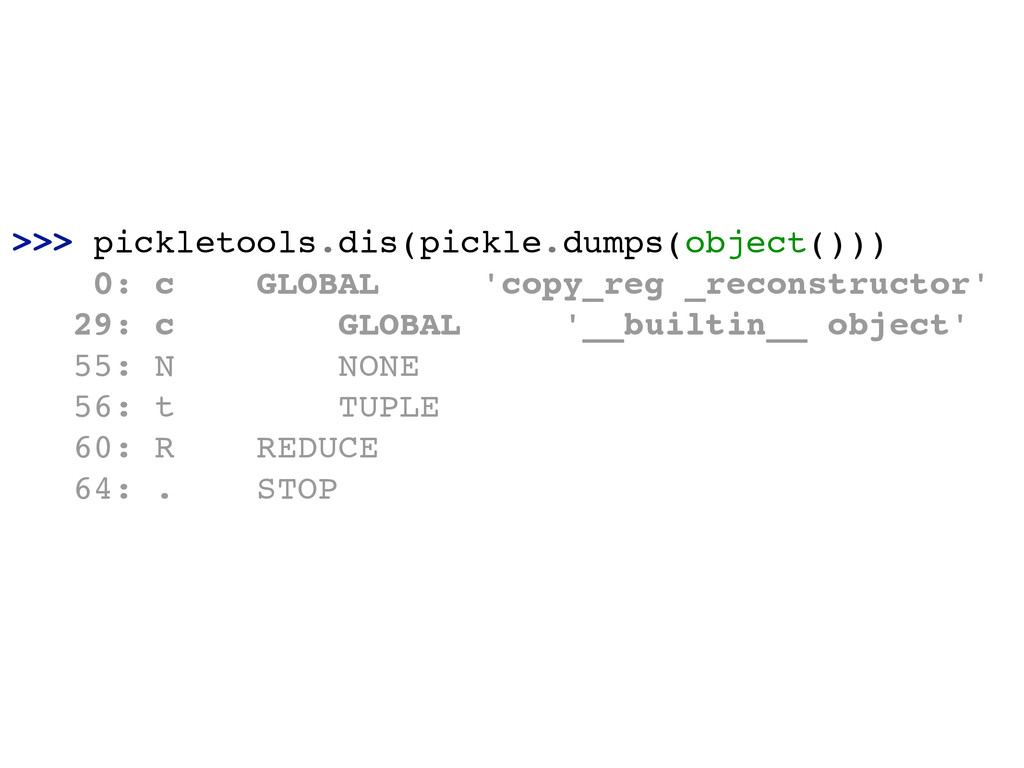 >>> pickletools.dis(pickle.dumps(object()))! 0:...