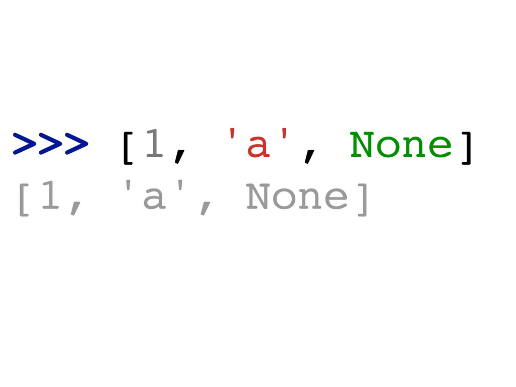 >>> [1, 'a', None]! [1, 'a', None]!