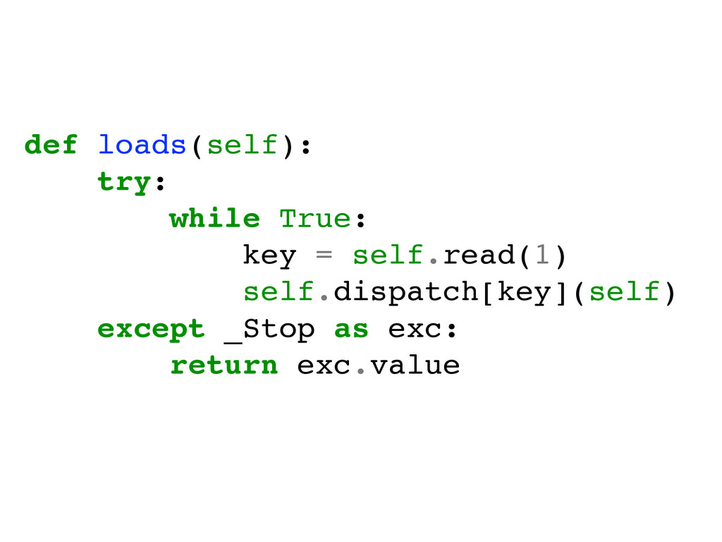 def loads(self):! try:! while True:! key = self...