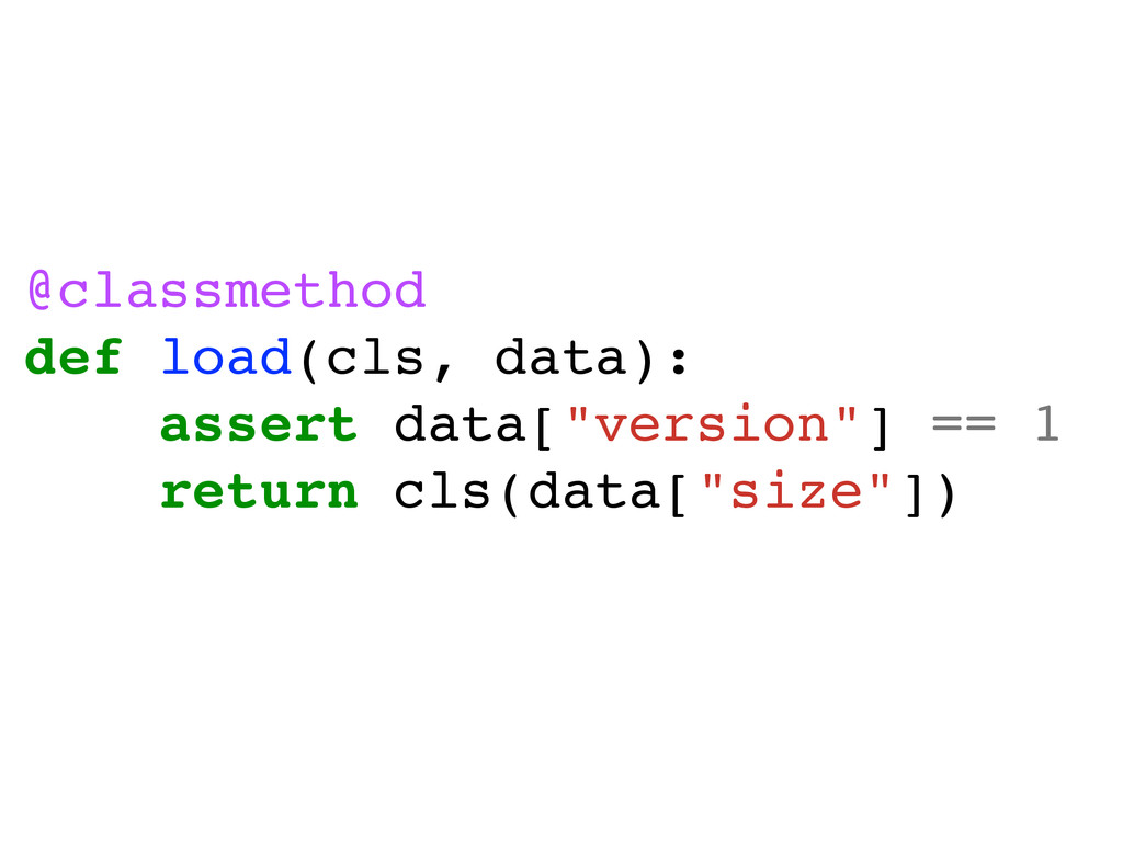 @classmethod! def load(cls, data):! assert data...