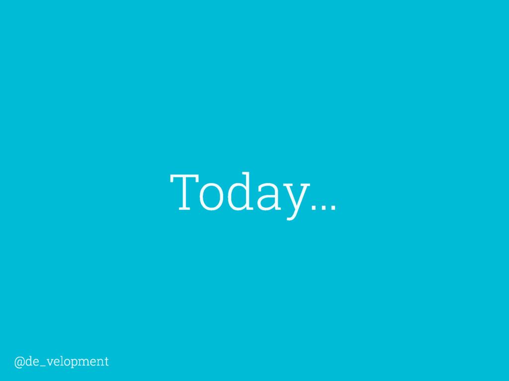 Today… @de_velopment