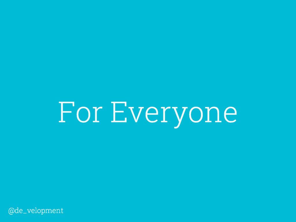 For Everyone @de_velopment