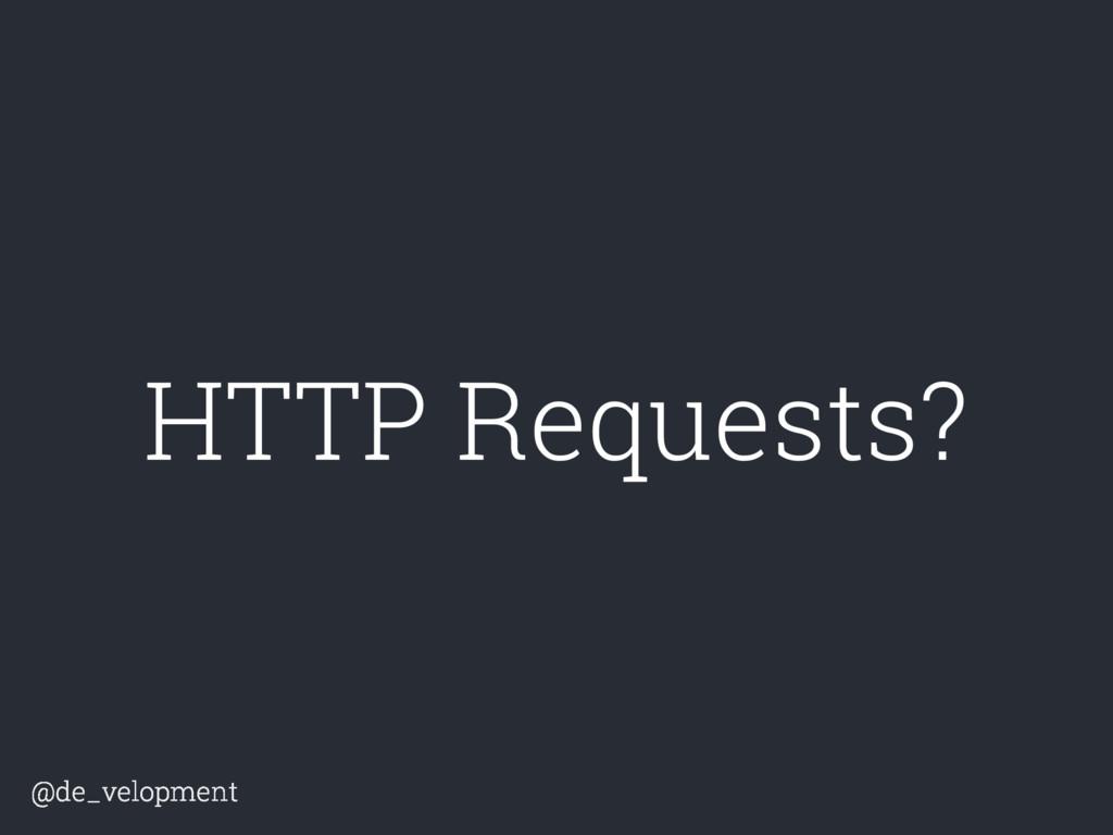 @de_velopment @de_velopment HTTP Requests?