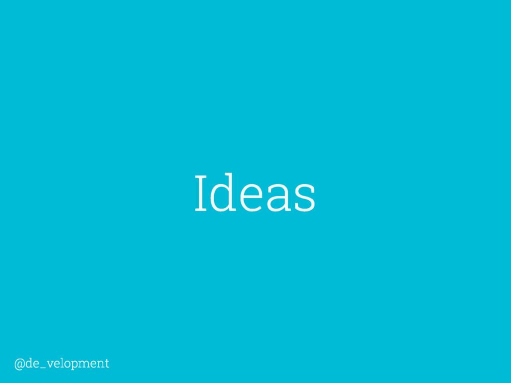 Ideas @de_velopment
