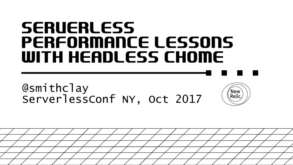 SERVERLESS PERFORMANCE LESSONS WITH HEADLESS CH...