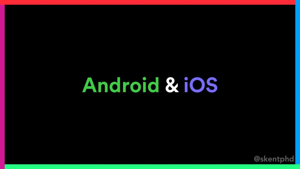 @skentphd Android & iOS