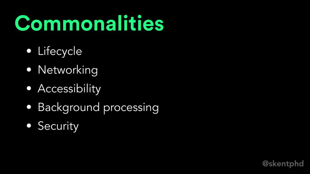 @skentphd Commonalities • Lifecycle • Networkin...