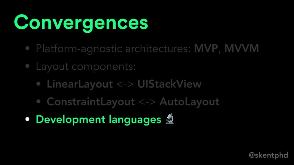 @skentphd Convergences • Platform-agnostic arch...